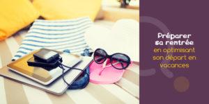 Préparer-sa-rentrée-en-optimisant-son-départ-en-vacances